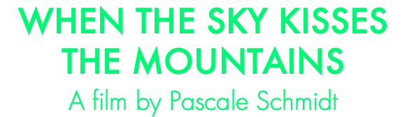 WHEN THE SKY KISSES THE MOUNTAINS A film by Pascale Schmidt