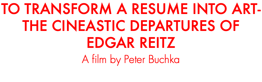 TO TRANSFORM A RESUME INTO ART- THE CINEASTIC DEPARTURES OF EDGAR REITZ A film by Peter Buchka